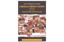 Książka Elaboracja amunicji kulowej - autor dr inż. Wojciech Łucka